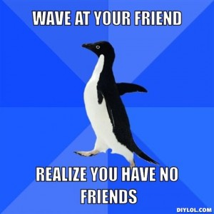 socially-awkward-penguin-meme-generator-wave-at-your-friend-realize-you-have-no-friends-d0ba40